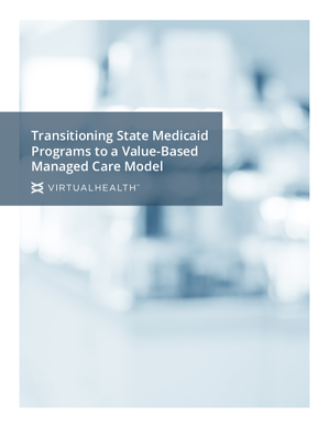 Transitioning State Medicaid Programs to a Value-Based Managed Care Model, by VirtualHealth Image Cover